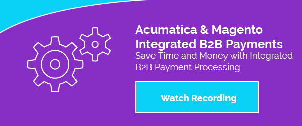 Acumatica and Magento Integrated B2B Payments Webinar